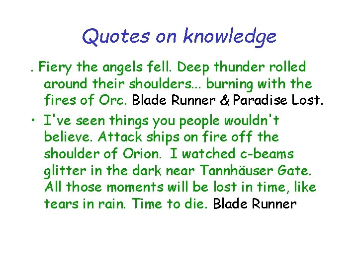 Quotes on knowledge. Fiery the angels fell. Deep thunder rolled around their shoulders. .