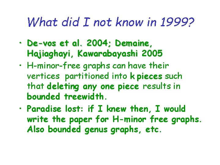 What did I not know in 1999? • De-vos et al. 2004; Demaine, Hajiaghayi,