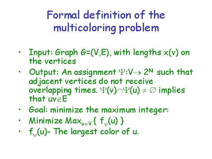 Formal definition of the multicoloring problem • Input: Graph G=(V, E), with lengths x(v)