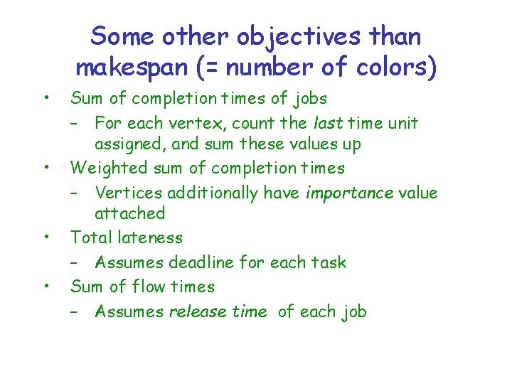 Some other objectives than makespan (= number of colors) • • Sum of completion