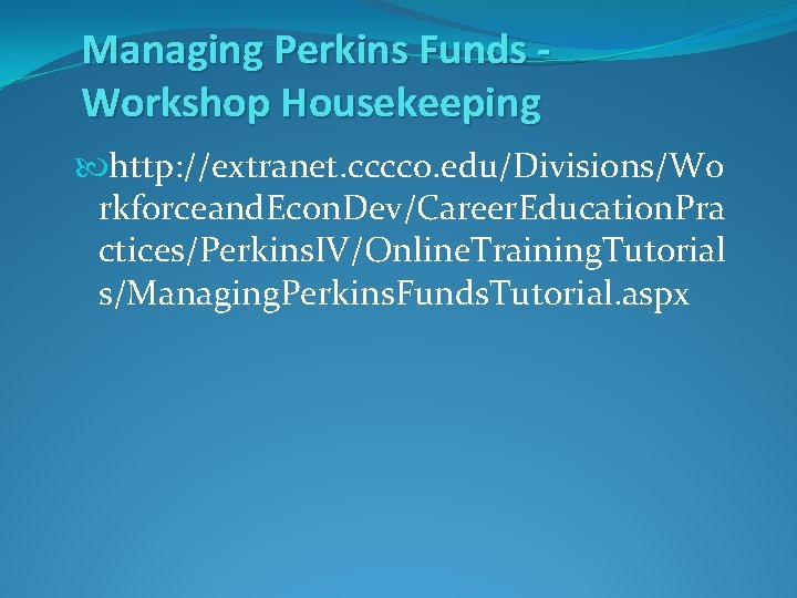 Managing Perkins Funds Workshop Housekeeping http: //extranet. cccco. edu/Divisions/Wo rkforceand. Econ. Dev/Career. Education. Pra