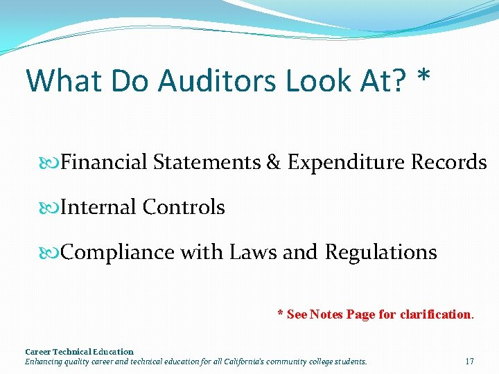 What Do Auditors Look At? * Financial Statements & Expenditure Records Internal Controls Compliance