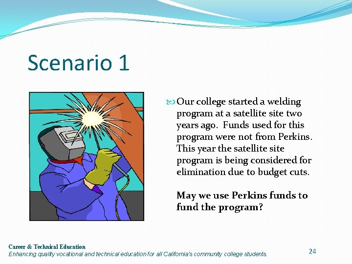 Scenario 1 Our college started a welding program at a satellite site two years
