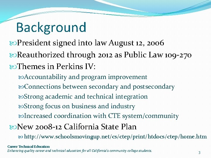Background President signed into law August 12, 2006 Reauthorized through 2012 as Public Law