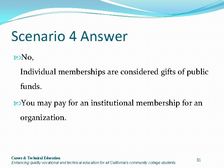 Scenario 4 Answer No, Individual memberships are considered gifts of public funds. You may