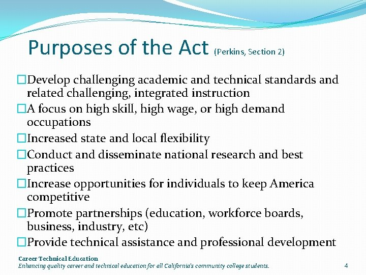 Purposes of the Act (Perkins, Section 2) �Develop challenging academic and technical standards and