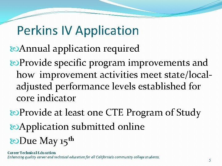 Perkins IV Application Annual application required Provide specific program improvements and how improvement activities