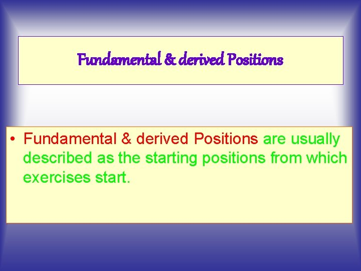 Fundamental & derived Positions • Fundamental & derived Positions are usually described as the
