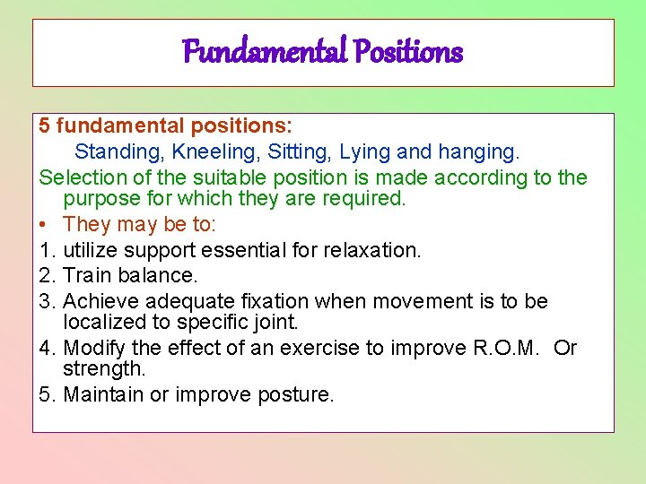 Fundamental Positions 5 fundamental positions: Standing, Kneeling, Sitting, Lying and hanging. Selection of the