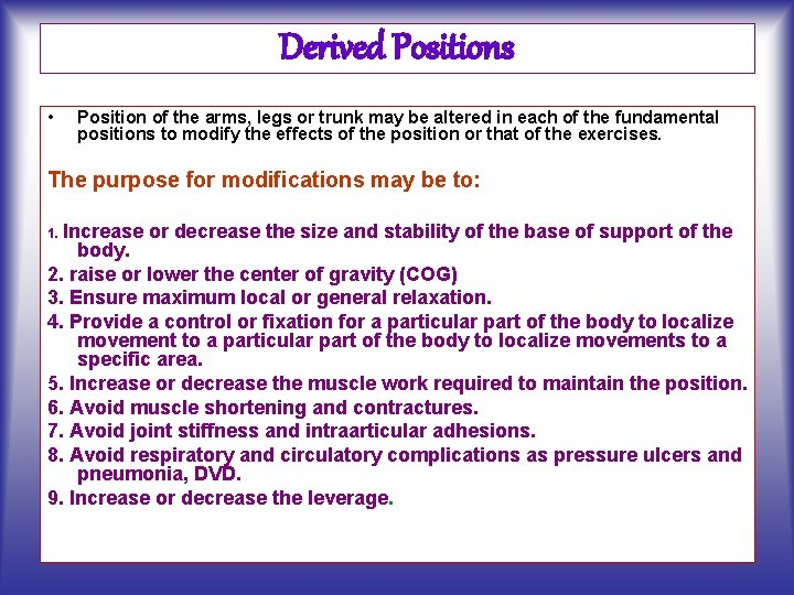 Derived Positions • Position of the arms, legs or trunk may be altered in