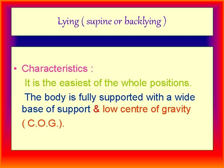 Lying ( supine or backlying ) • Characteristics : It is the easiest of