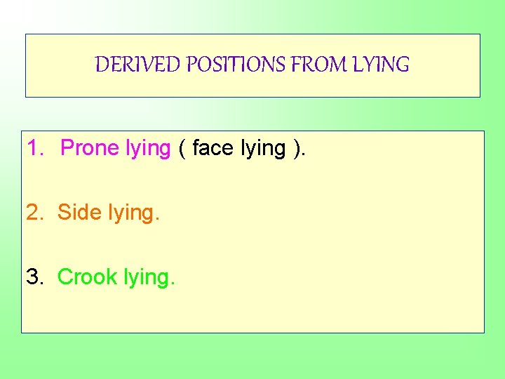 DERIVED POSITIONS FROM LYING 1. Prone lying ( face lying ). 2. Side lying.
