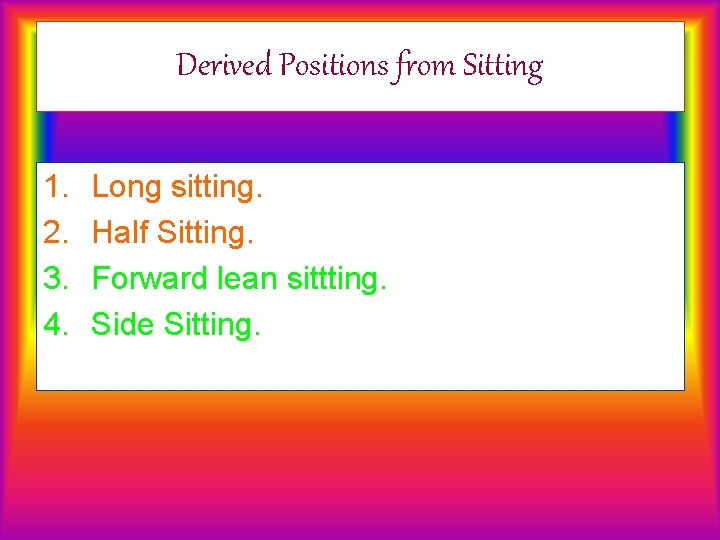 Derived Positions from Sitting 1. 2. 3. 4. Long sitting. Half Sitting. Forward lean