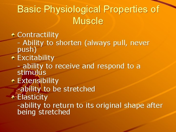Basic Physiological Properties of Muscle Contractility - Ability to shorten (always pull, never push)