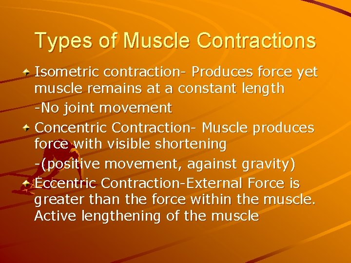 Types of Muscle Contractions Isometric contraction- Produces force yet muscle remains at a constant