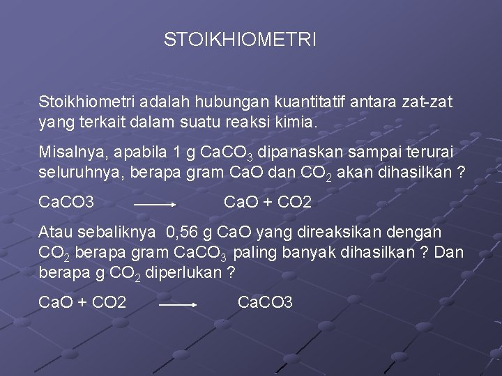 STOIKHIOMETRI Stoikhiometri adalah hubungan kuantitatif antara zat-zat yang terkait dalam suatu reaksi kimia. Misalnya,