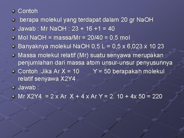 Contoh berapa molekul yang terdapat dalam 20 gr Na. OH Jawab : Mr Na.