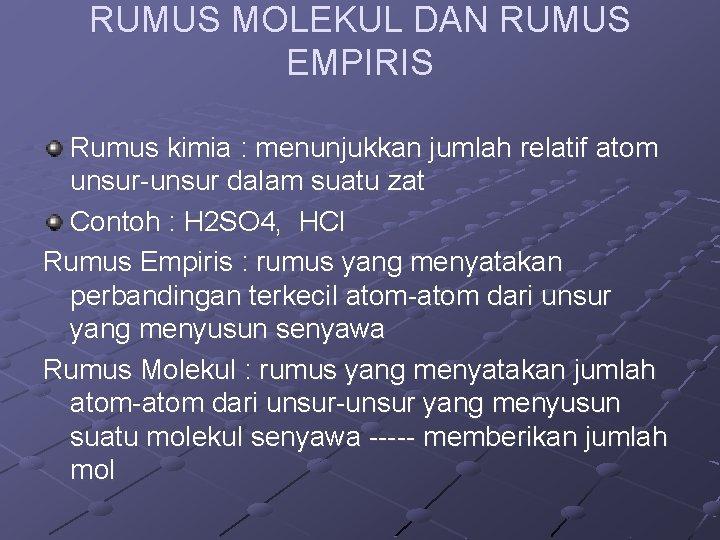 RUMUS MOLEKUL DAN RUMUS EMPIRIS Rumus kimia : menunjukkan jumlah relatif atom unsur-unsur dalam