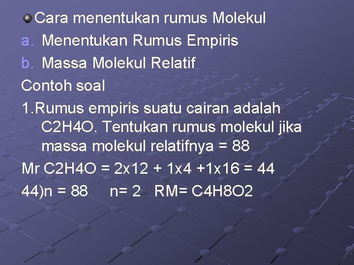 Cara menentukan rumus Molekul a. Menentukan Rumus Empiris b. Massa Molekul Relatif Contoh soal