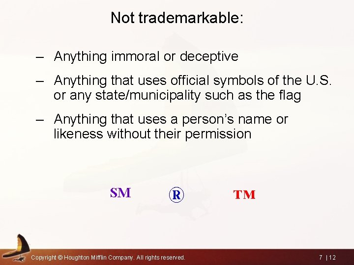 Not trademarkable: – Anything immoral or deceptive – Anything that uses official symbols of