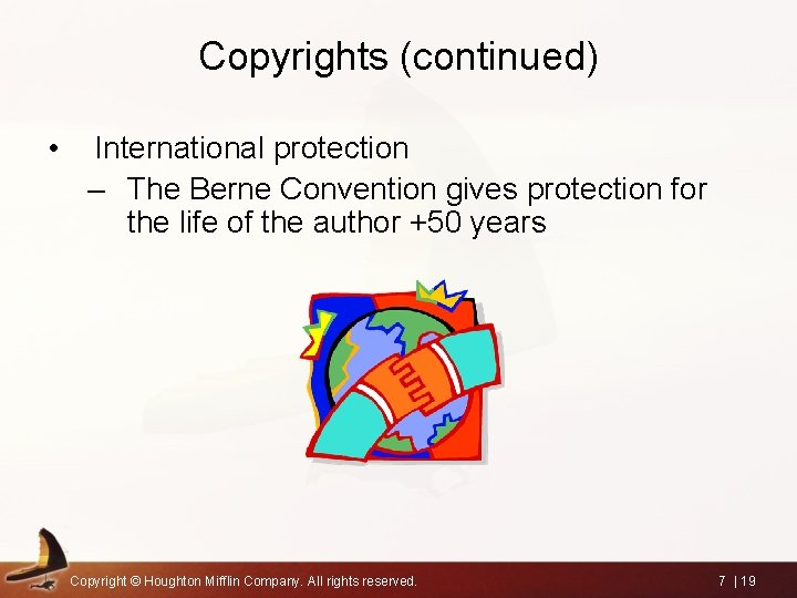 Copyrights (continued) • International protection – The Berne Convention gives protection for the life