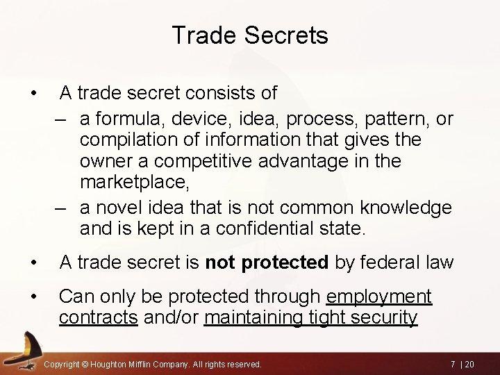 Trade Secrets • A trade secret consists of – a formula, device, idea, process,