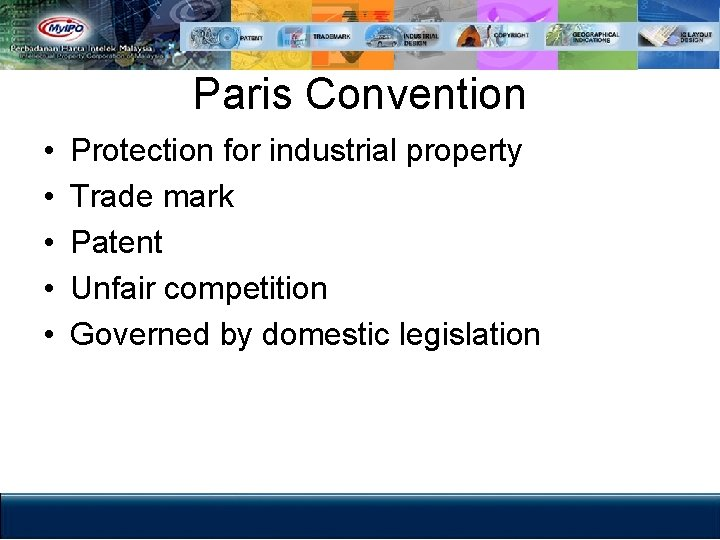 Paris Convention • • • Protection for industrial property Trade mark Patent Unfair competition