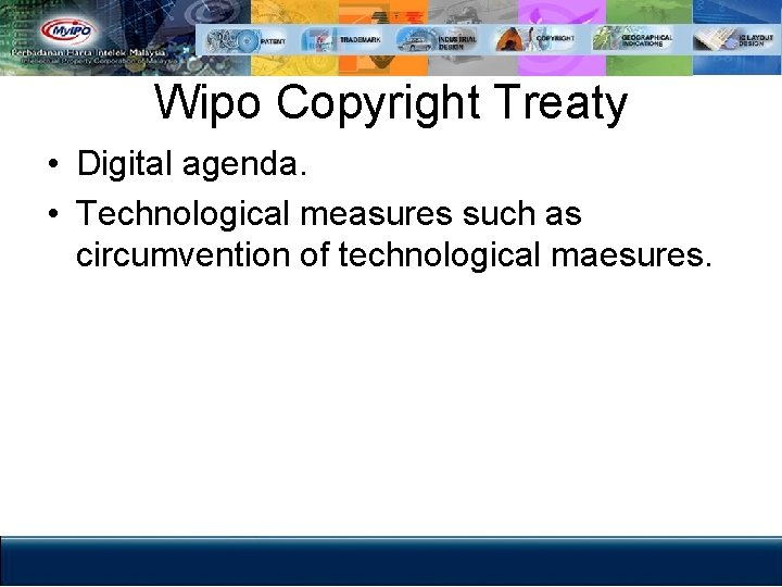 Wipo Copyright Treaty • Digital agenda. • Technological measures such as circumvention of technological