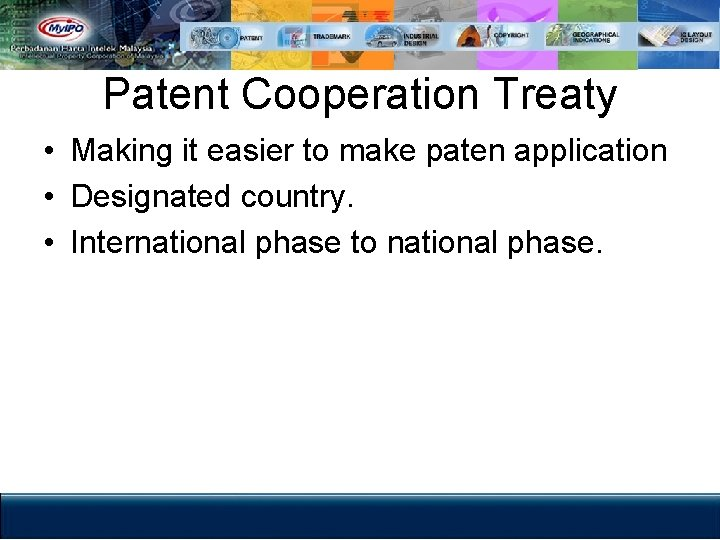 Patent Cooperation Treaty • Making it easier to make paten application • Designated country.