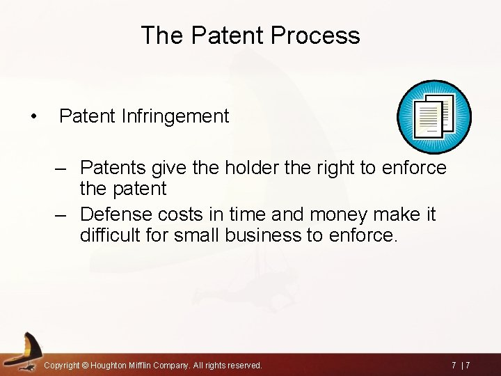 The Patent Process • Patent Infringement – Patents give the holder the right to