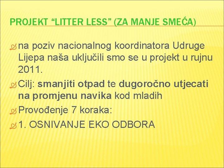 """PROJEKT """"LITTER LESS"""" (ZA MANJE SMEĆA) na poziv nacionalnog koordinatora Udruge Lijepa naša uključili"""