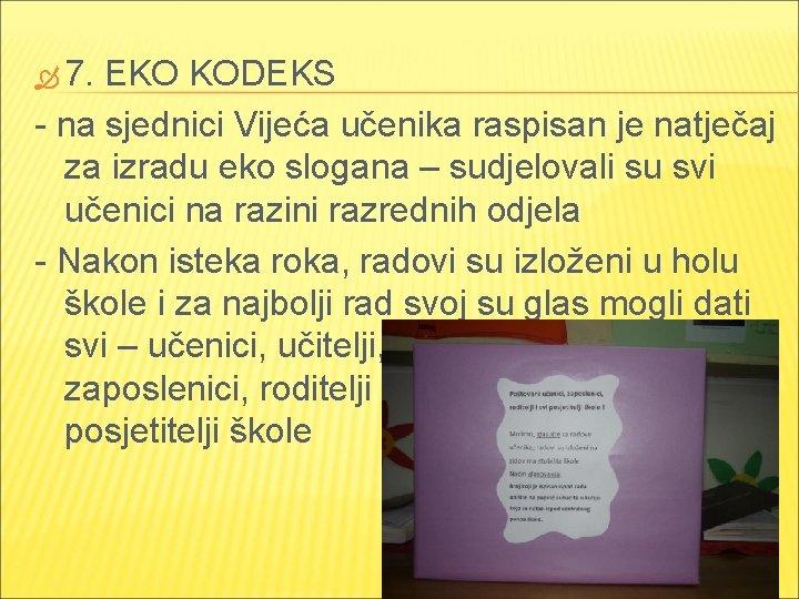 7. EKO KODEKS - na sjednici Vijeća učenika raspisan je natječaj za izradu