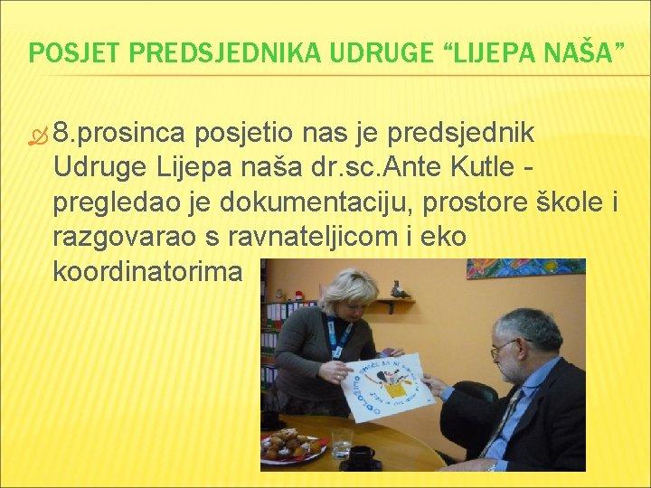 """POSJET PREDSJEDNIKA UDRUGE """"LIJEPA NAŠA"""" 8. prosinca posjetio nas je predsjednik Udruge Lijepa naša"""