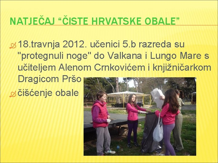 """NATJEČAJ """"ČISTE HRVATSKE OBALE"""" 18. travnja 2012. učenici 5. b razreda su """"protegnuli noge"""""""