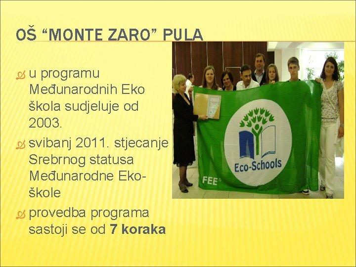 """OŠ """"MONTE ZARO"""" PULA u programu Međunarodnih Eko škola sudjeluje od 2003. svibanj 2011."""