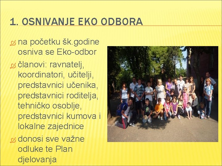 1. OSNIVANJE EKO ODBORA na početku šk. godine osniva se Eko-odbor članovi: ravnatelj, koordinatori,