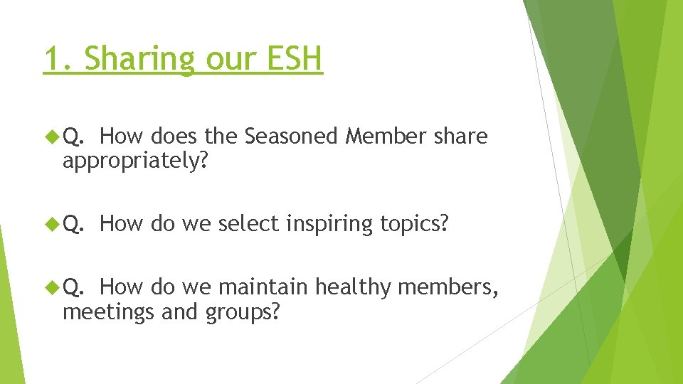1. Sharing our ESH Q. How does the Seasoned Member share appropriately? Q. How