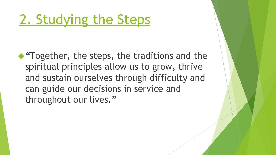 """2. Studying the Steps """"Together, the steps, the traditions and the spiritual principles allow"""