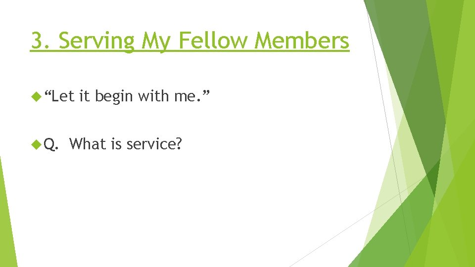 """3. Serving My Fellow Members """"Let Q. it begin with me. """" What is"""