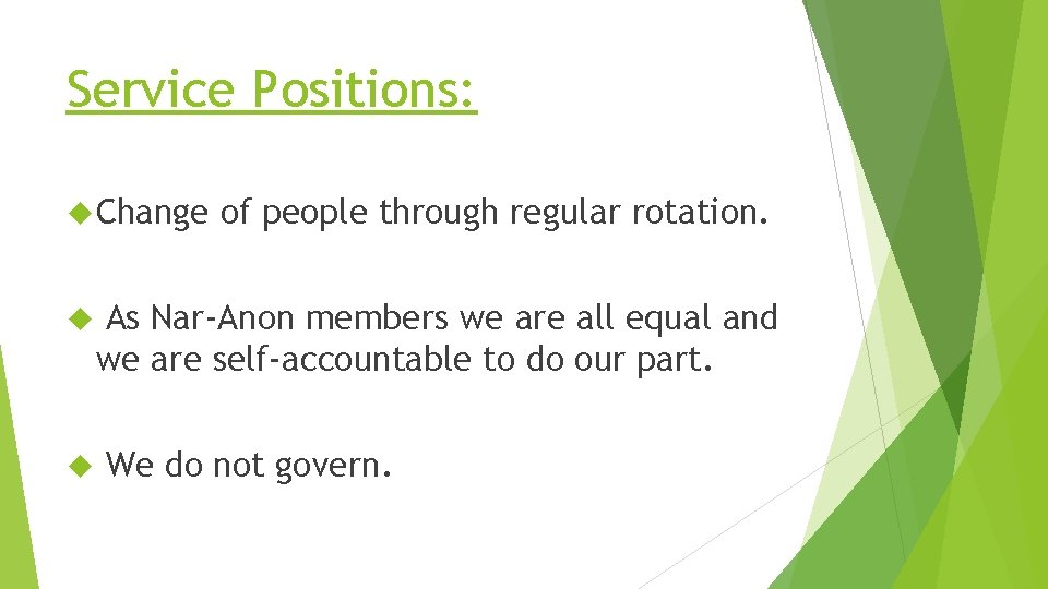 Service Positions: Change of people through regular rotation. As Nar-Anon members we are all
