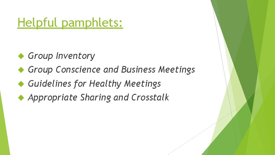 Helpful pamphlets: Group Inventory Group Conscience and Business Meetings Guidelines for Healthy Meetings Appropriate