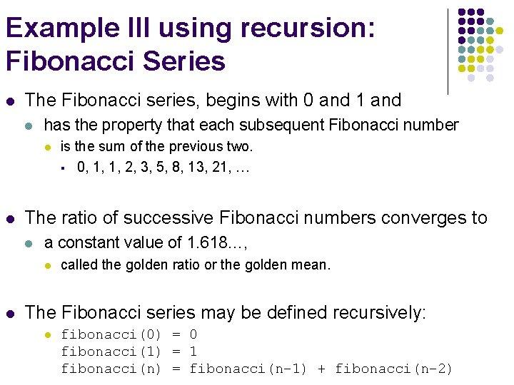 Example III using recursion: Fibonacci Series l The Fibonacci series, begins with 0 and