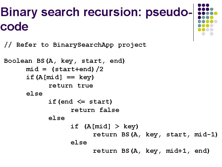 Binary search recursion: pseudocode // Refer to Binary. Search. App project Boolean BS(A, key,