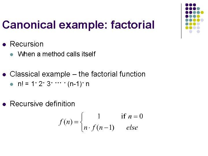 Canonical example: factorial l Recursion l l Classical example – the factorial function l