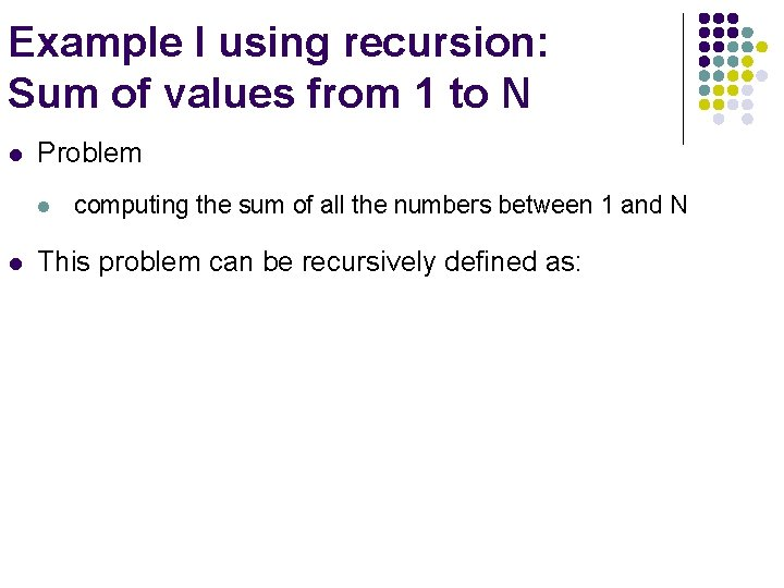 Example I using recursion: Sum of values from 1 to N l Problem l