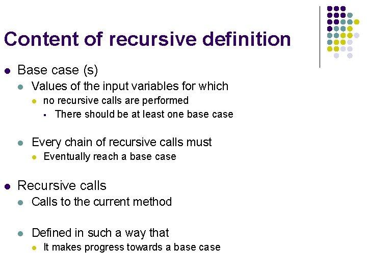 Content of recursive definition l Base case (s) l Values of the input variables