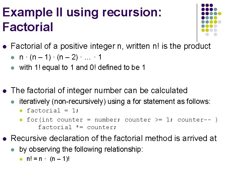 Example II using recursion: Factorial l Factorial of a positive integer n, written n!