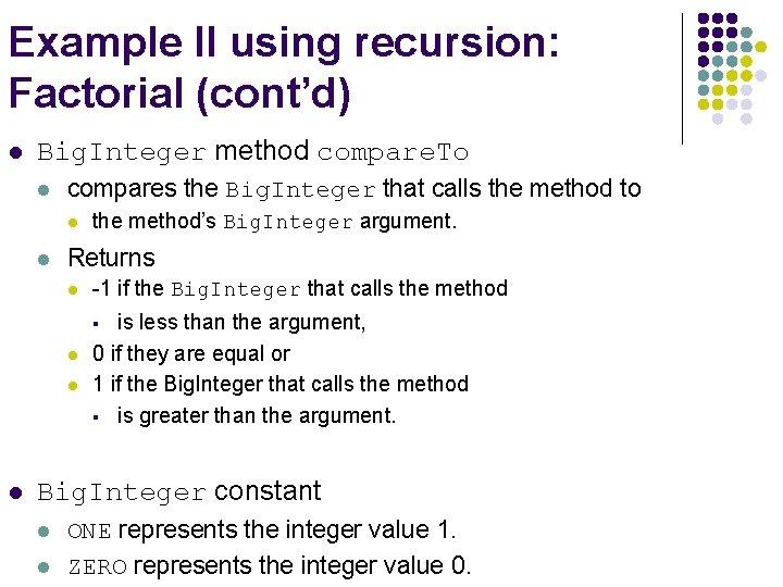 Example II using recursion: Factorial (cont'd) l Big. Integer method compare. To l compares