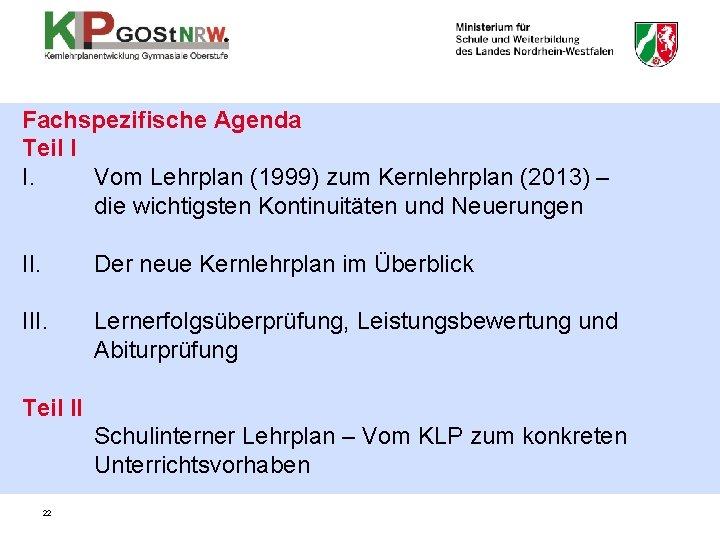 Fachspezifische Agenda Teil I I. Vom Lehrplan (1999) zum Kernlehrplan (2013) – die wichtigsten