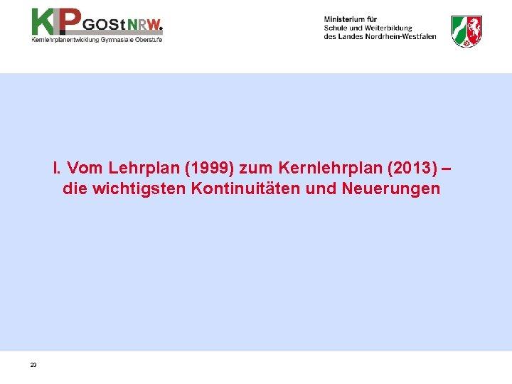 I. Vom Lehrplan (1999) zum Kernlehrplan (2013) – die wichtigsten Kontinuitäten und Neuerungen 23